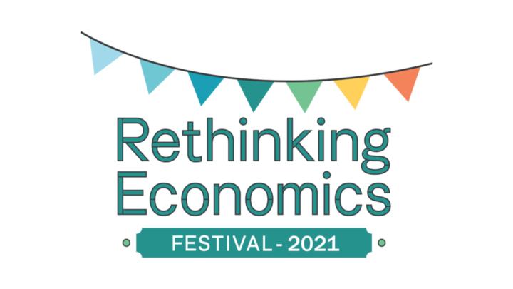 An Exploration of our Economic Futures – Rethinking Economics Festival 2021