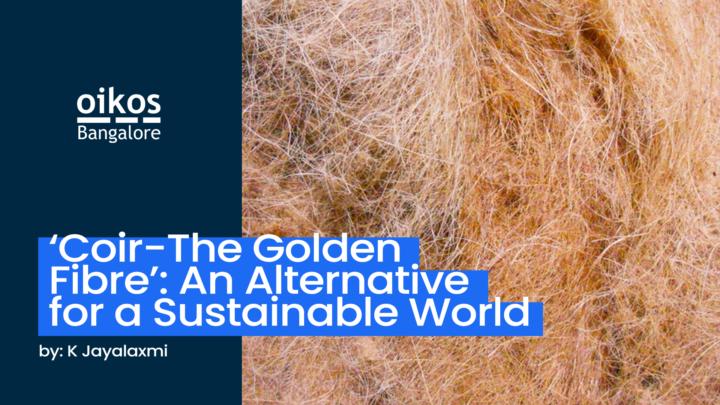 'Coir-The Golden Fibre': An Alternative for a Sustainable World